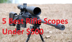 5 Best Rifle Scopes Under $500